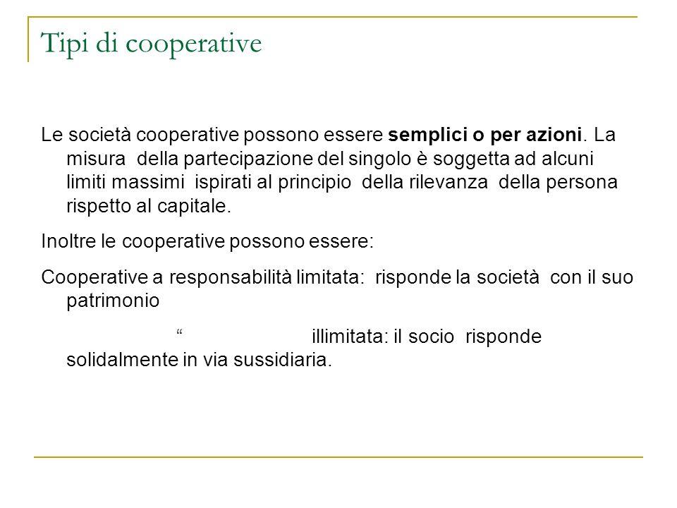 Tipi di cooperative Le società cooperative possono essere semplici o per azioni. La misura della partecipazione del singolo è soggetta ad alcuni limit