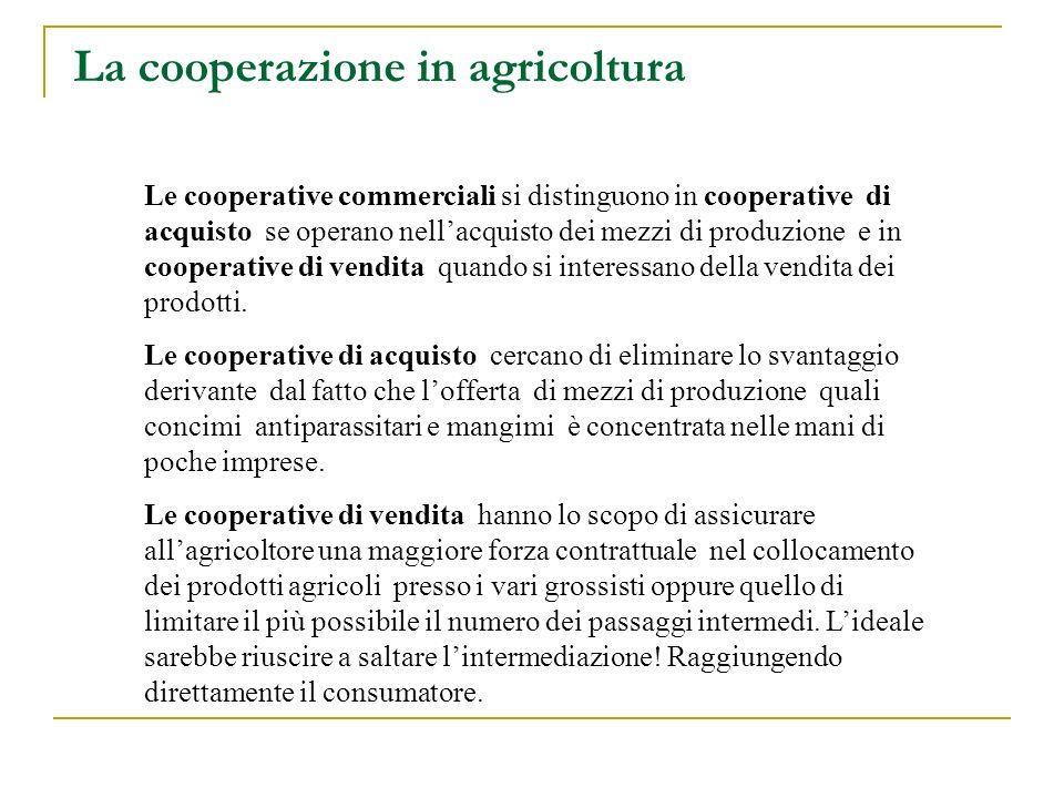 La cooperazione in agricoltura. Le cooperative commerciali si distinguono in cooperative di acquisto se operano nellacquisto dei mezzi di produzione e