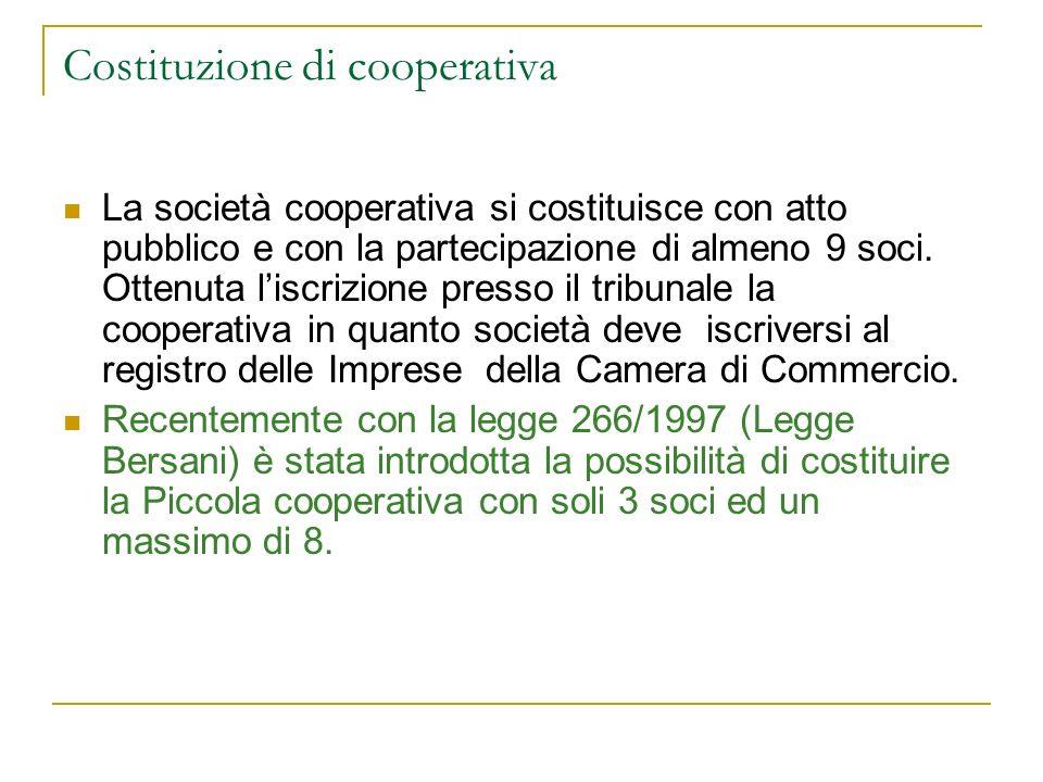 Costituzione di cooperativa La società cooperativa si costituisce con atto pubblico e con la partecipazione di almeno 9 soci. Ottenuta liscrizione pre