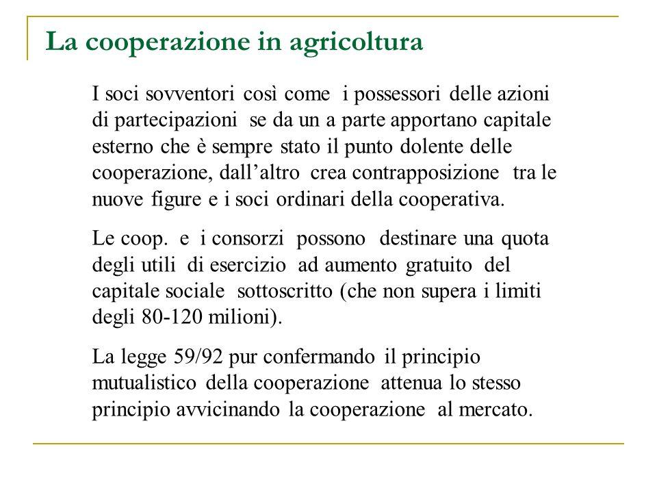 La cooperazione in agricoltura I soci sovventori così come i possessori delle azioni di partecipazioni se da un a parte apportano capitale esterno che