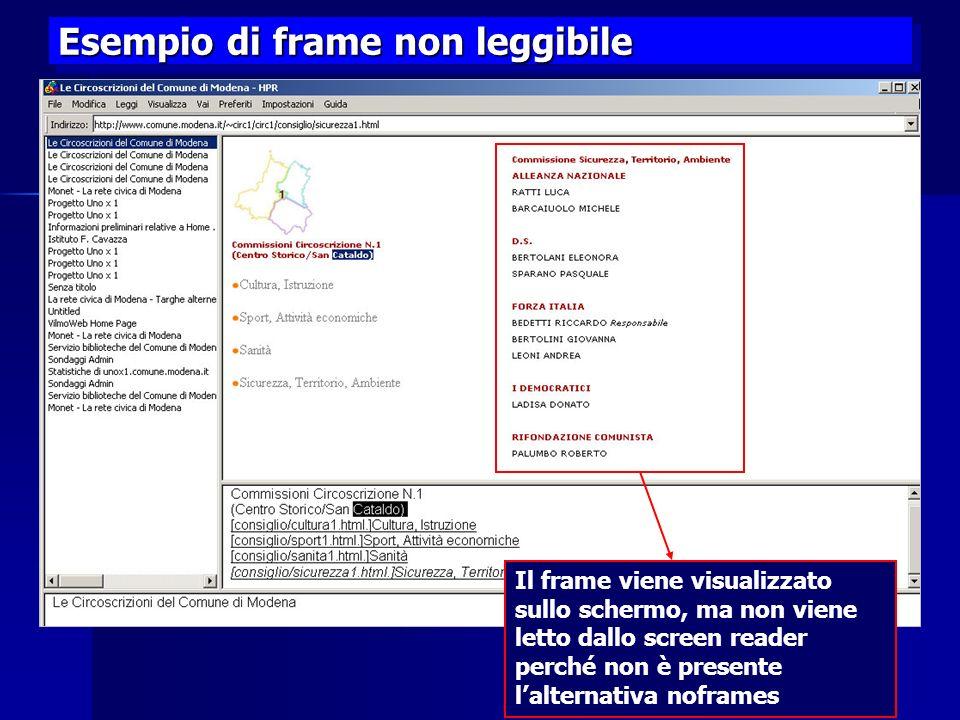 17 Esempio di frame non leggibile Il frame viene visualizzato sullo schermo, ma non viene letto dallo screen reader perché non è presente lalternativa noframes
