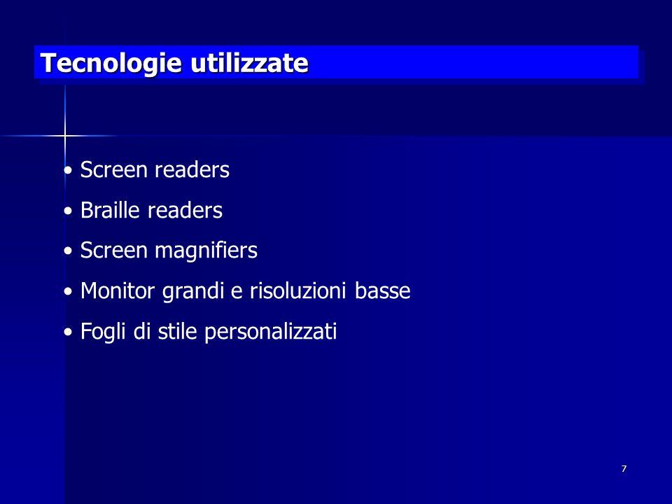 7 Tecnologie utilizzate Screen readers Braille readers Screen magnifiers Monitor grandi e risoluzioni basse Fogli di stile personalizzati