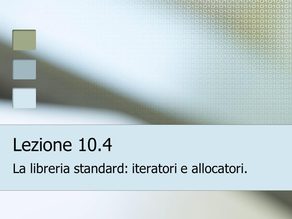 Lezione 10.4 La libreria standard: iteratori e allocatori.