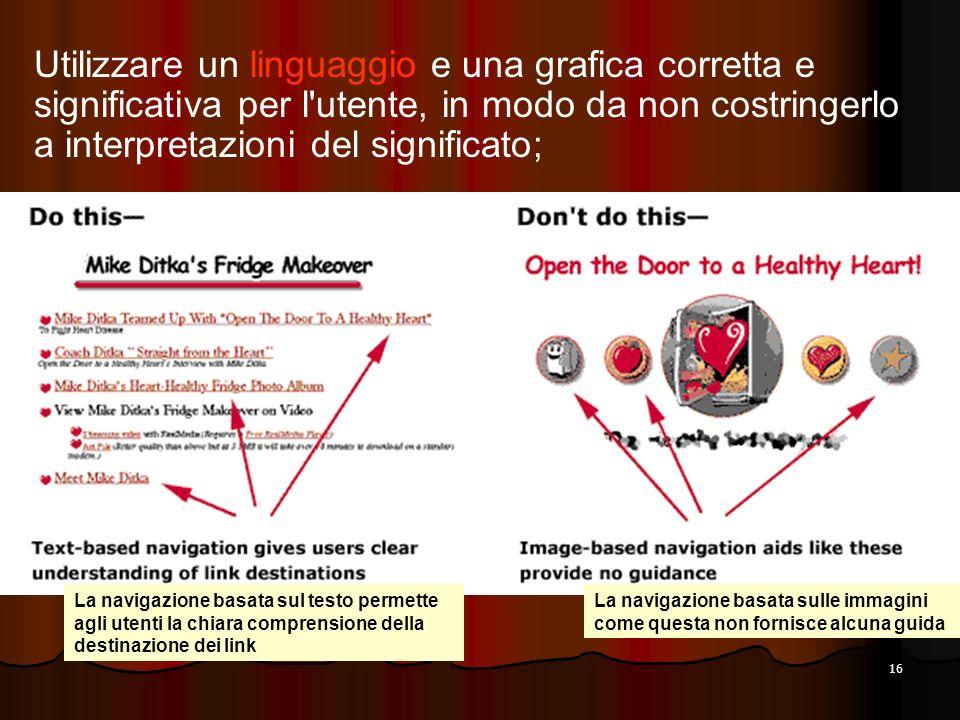 16 Utilizzare un linguaggio e una grafica corretta e significativa per l'utente, in modo da non costringerlo a interpretazioni del significato; La nav