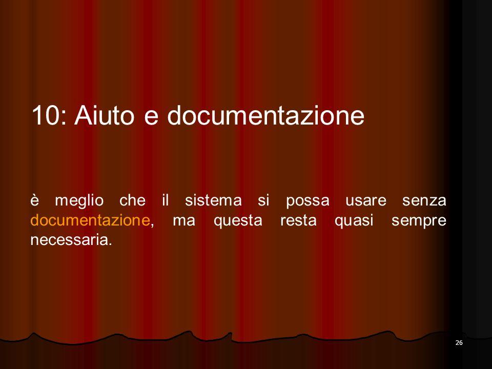 26 10: Aiuto e documentazione è meglio che il sistema si possa usare senza documentazione, ma questa resta quasi sempre necessaria.