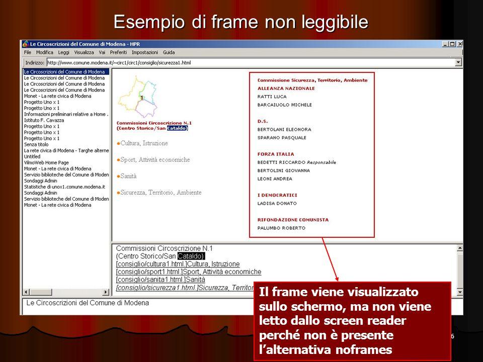 36 Il frame viene visualizzato sullo schermo, ma non viene letto dallo screen reader perché non è presente lalternativa noframes Esempio di frame non