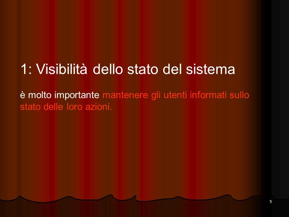5 1: Visibilità dello stato del sistema è molto importante mantenere gli utenti informati sullo stato delle loro azioni.