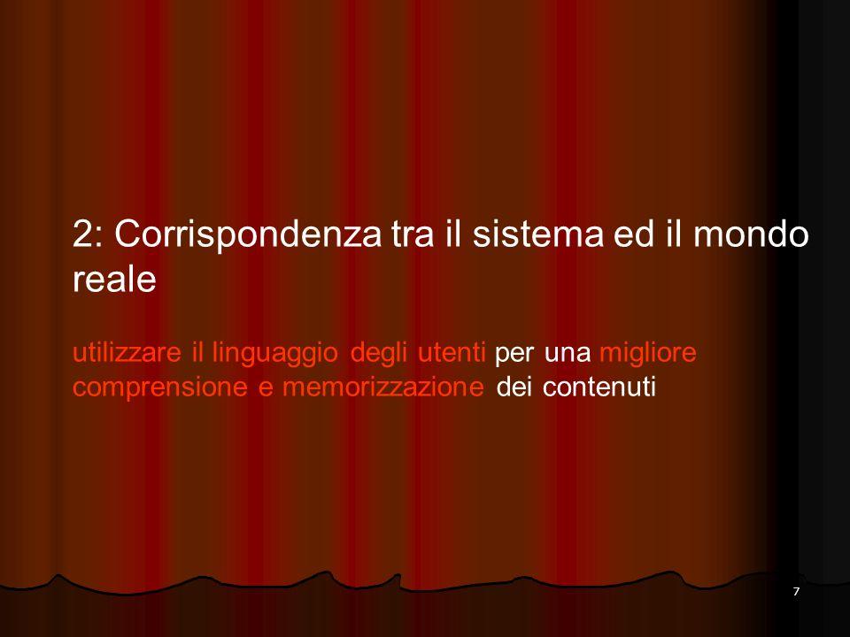 7 2: Corrispondenza tra il sistema ed il mondo reale utilizzare il linguaggio degli utenti per una migliore comprensione e memorizzazione dei contenut