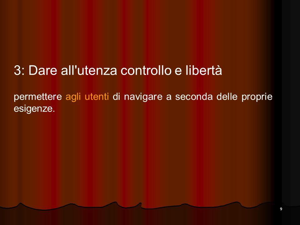 9 3: Dare all'utenza controllo e libertà permettere agli utenti di navigare a seconda delle proprie esigenze.