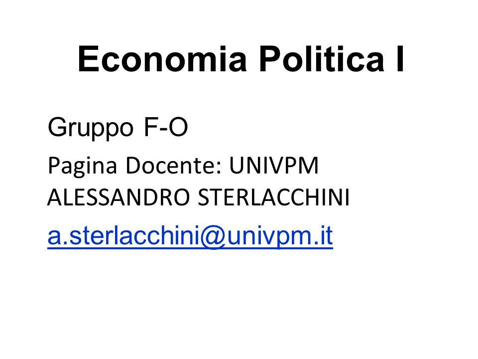 Economia Politica I Gruppo F-O Pagina Docente: UNIVPM ALESSANDRO STERLACCHINI a.sterlacchini@univpm.it
