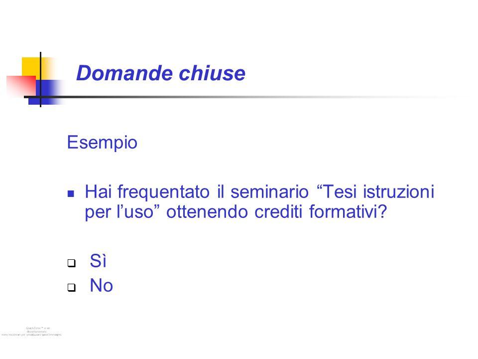 Domande chiuse Esempio Hai frequentato il seminario Tesi istruzioni per luso ottenendo crediti formativi.