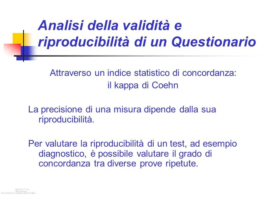 Analisi della validità e riproducibilità di un Questionario Attraverso un indice statistico di concordanza: il kappa di Coehn La precisione di una misura dipende dalla sua riproducibilità.