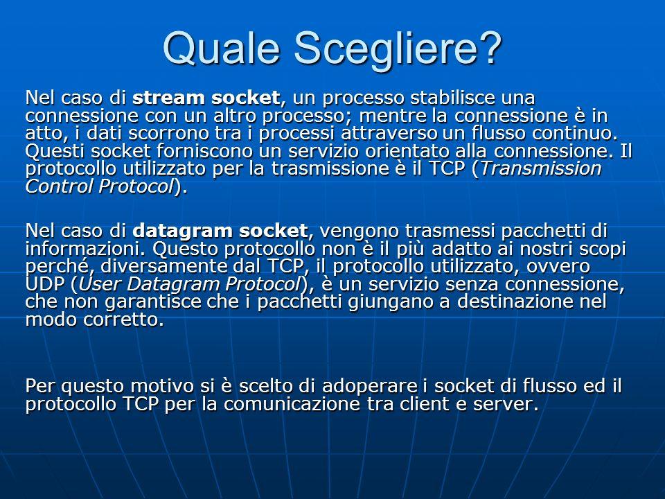 Quale Scegliere? Nel caso di stream socket, un processo stabilisce una connessione con un altro processo; mentre la connessione è in atto, i dati scor