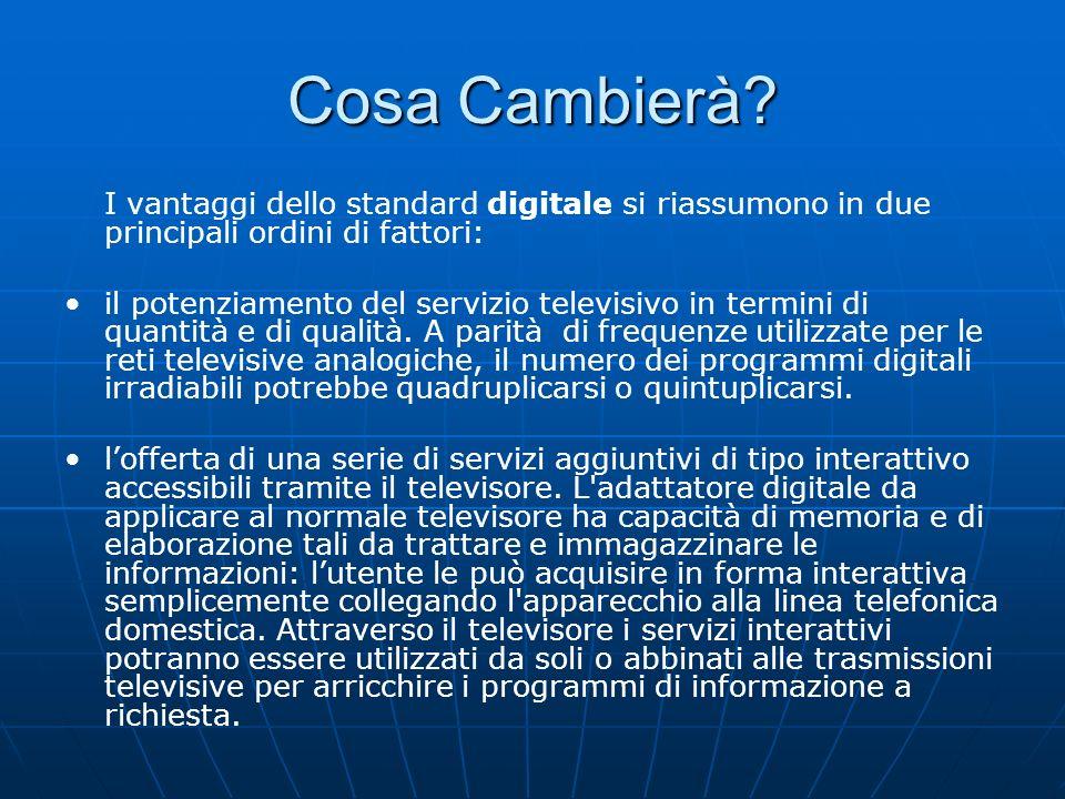 Cosa Cambierà? I vantaggi dello standard digitale si riassumono in due principali ordini di fattori: il potenziamento del servizio televisivo in termi