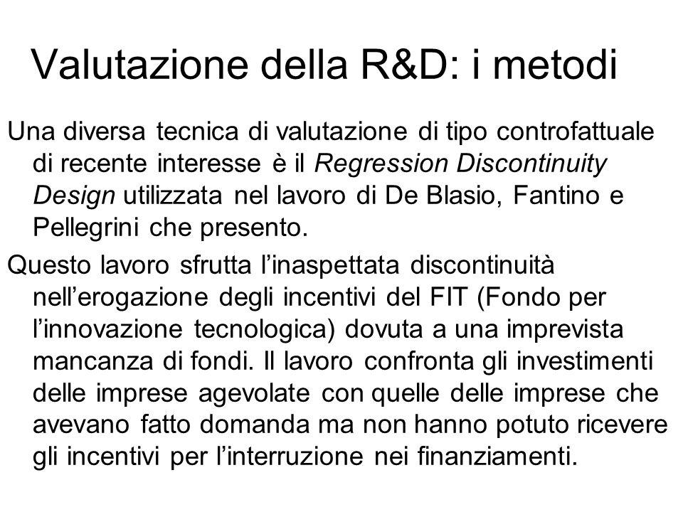 Valutazione della R&D: i metodi Una diversa tecnica di valutazione di tipo controfattuale di recente interesse è il Regression Discontinuity Design utilizzata nel lavoro di De Blasio, Fantino e Pellegrini che presento.