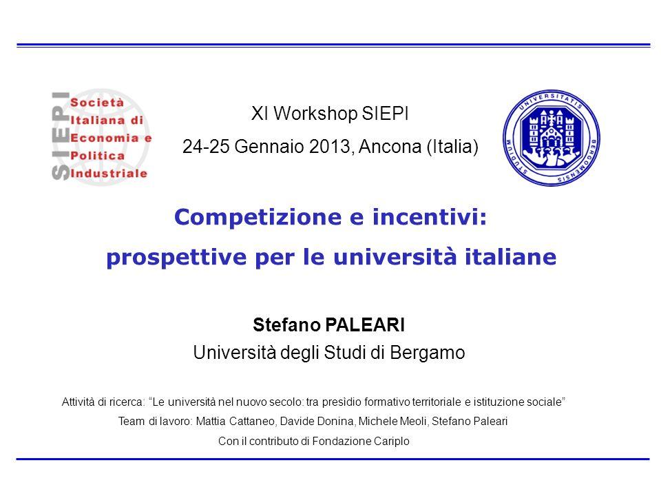 XI Workshop SIEPI 24-25 Gennaio 2013, Ancona (Italia) Competizione e incentivi: prospettive per le università italiane Stefano PALEARI Università degl