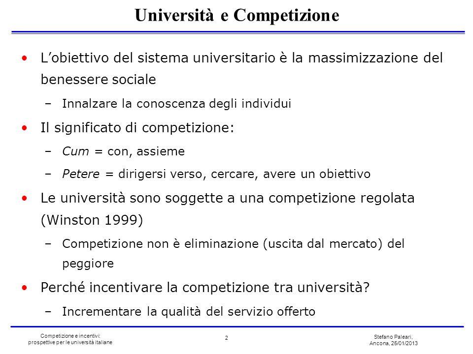 Stefano Paleari, Ancona, 25/01/2013 Competizione e incentivi: prospettive per le università italiane Lobiettivo del sistema universitario è la massimi