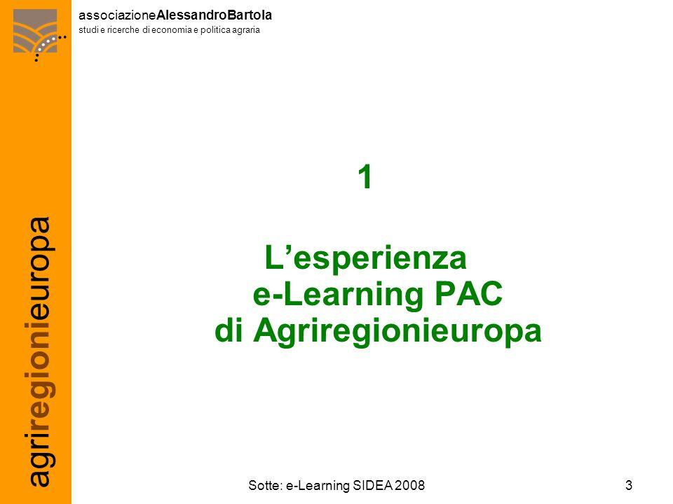 agriregionieuropa associazioneAlessandroBartola studi e ricerche di economia e politica agraria 3Sotte: e-Learning SIDEA 2008 1 Lesperienza e-Learning PAC di Agriregionieuropa
