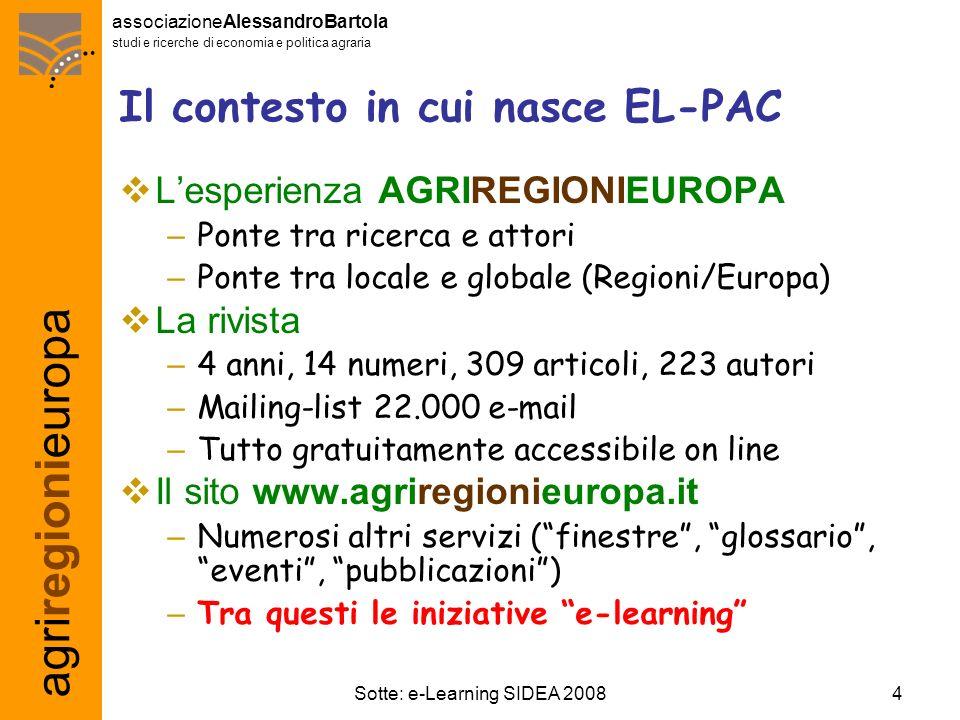 agriregionieuropa associazioneAlessandroBartola studi e ricerche di economia e politica agraria 25Sotte: e-Learning SIDEA 2008 I recapiti di e-Learning PAC www.agriregionieuropa.it f.sotte@univpm.it Grazie !!