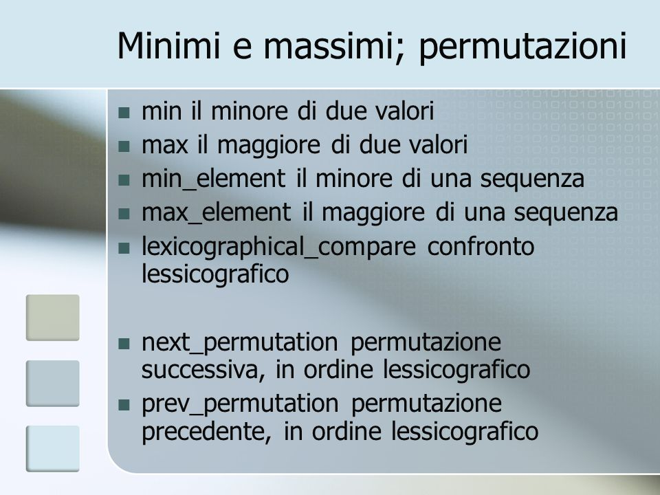 Minimi e massimi; permutazioni min il minore di due valori max il maggiore di due valori min_element il minore di una sequenza max_element il maggiore