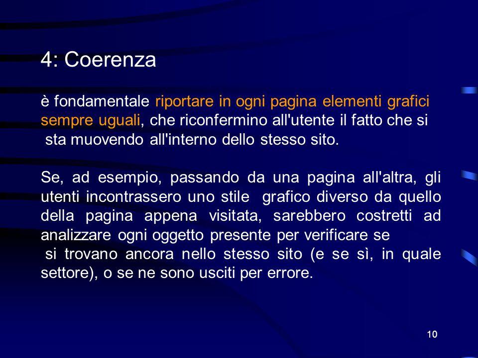 10 4: Coerenza è fondamentale riportare in ogni pagina elementi grafici sempre uguali, che riconfermino all utente il fatto che si sta muovendo all interno dello stesso sito.