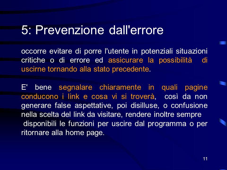 11 5: Prevenzione dall errore occorre evitare di porre l utente in potenziali situazioni critiche o di errore ed assicurare la possibilità di uscirne tornando alla stato precedente.