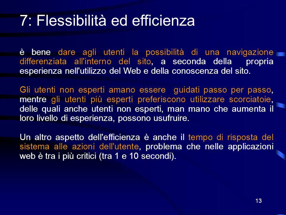 13 7: Flessibilità ed efficienza è bene dare agli utenti la possibilità di una navigazione differenziata all interno del sito, a seconda della propria esperienza nell utilizzo del Web e della conoscenza del sito.