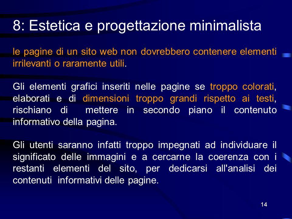 14 8: Estetica e progettazione minimalista le pagine di un sito web non dovrebbero contenere elementi irrilevanti o raramente utili.