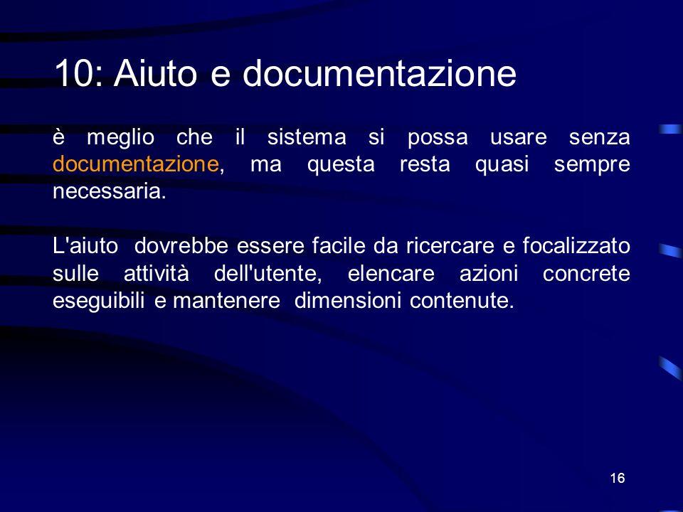 16 10: Aiuto e documentazione è meglio che il sistema si possa usare senza documentazione, ma questa resta quasi sempre necessaria.