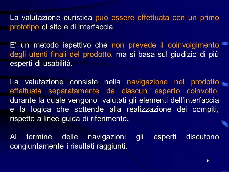 5 La valutazione euristica può essere effettuata con un primo prototipo di sito e di interfaccia.