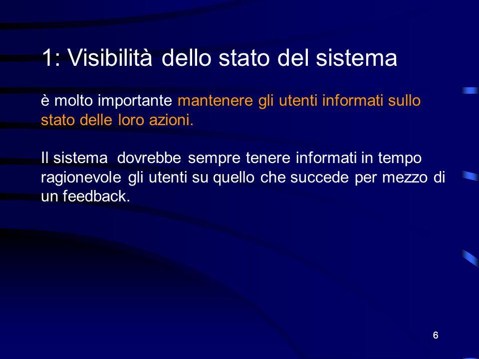 6 1: Visibilità dello stato del sistema è molto importante mantenere gli utenti informati sullo stato delle loro azioni.