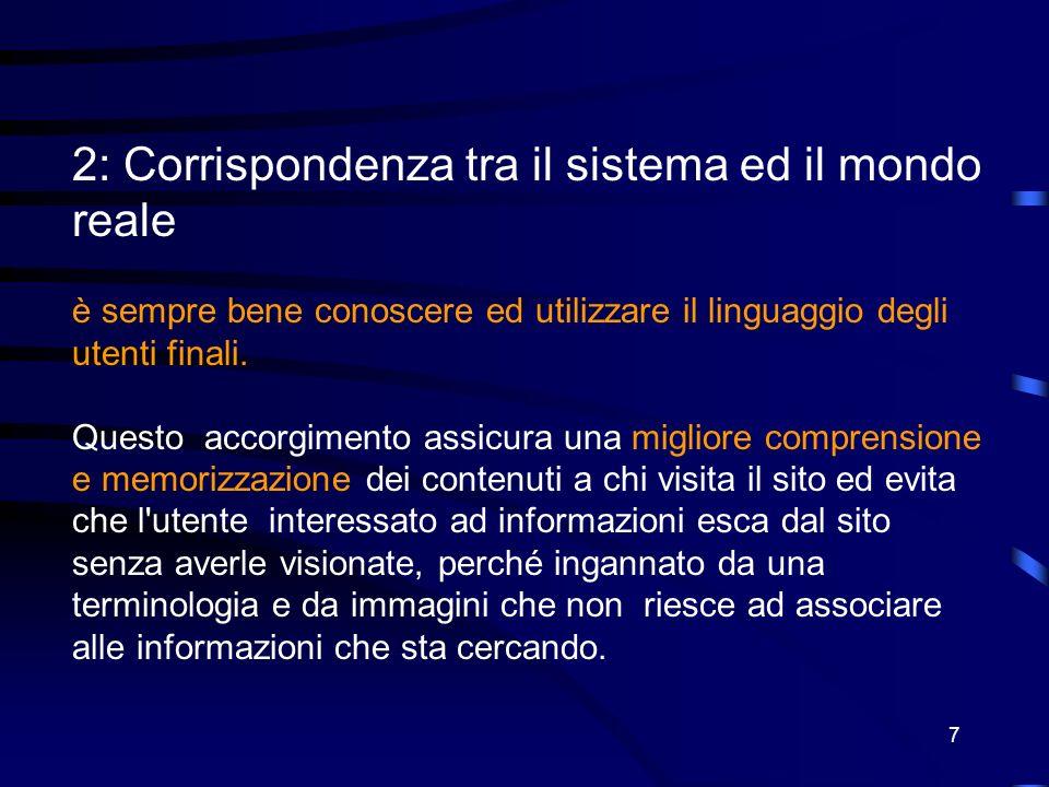 7 2: Corrispondenza tra il sistema ed il mondo reale è sempre bene conoscere ed utilizzare il linguaggio degli utenti finali.