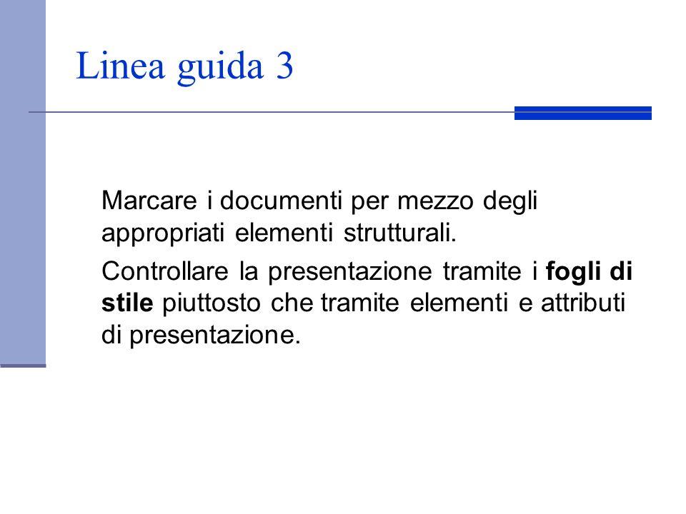Linea guida 3 Marcare i documenti per mezzo degli appropriati elementi strutturali. Controllare la presentazione tramite i fogli di stile piuttosto ch
