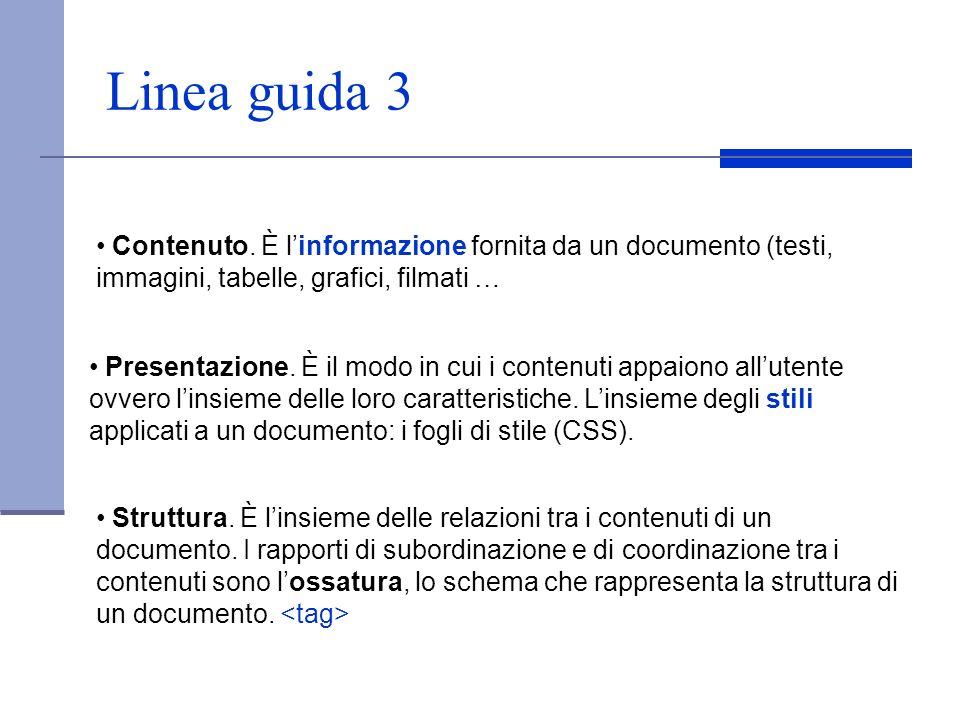 Linea guida 3 Contenuto. È linformazione fornita da un documento (testi, immagini, tabelle, grafici, filmati … Presentazione. È il modo in cui i conte