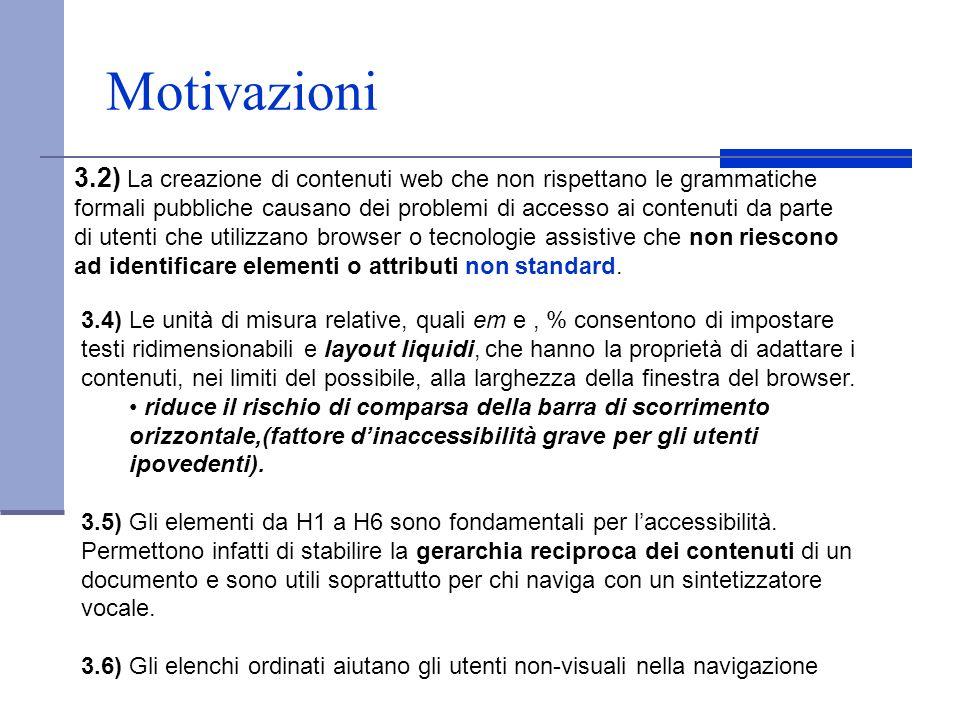 Motivazioni 3.2) La creazione di contenuti web che non rispettano le grammatiche formali pubbliche causano dei problemi di accesso ai contenuti da par