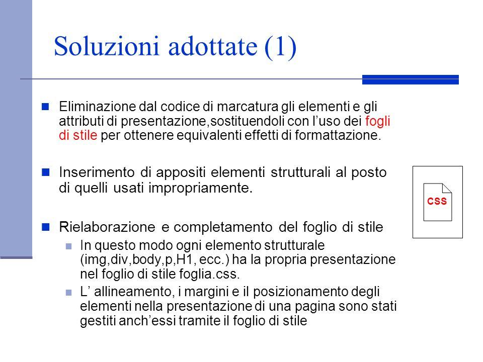 Soluzioni adottate (1) Eliminazione dal codice di marcatura gli elementi e gli attributi di presentazione,sostituendoli con luso dei fogli di stile pe