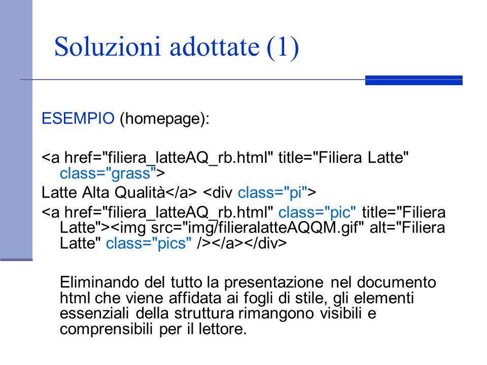 Soluzioni adottate (1) ESEMPIO (homepage): Latte Alta Qualità Eliminando del tutto la presentazione nel documento html che viene affidata ai fogli di