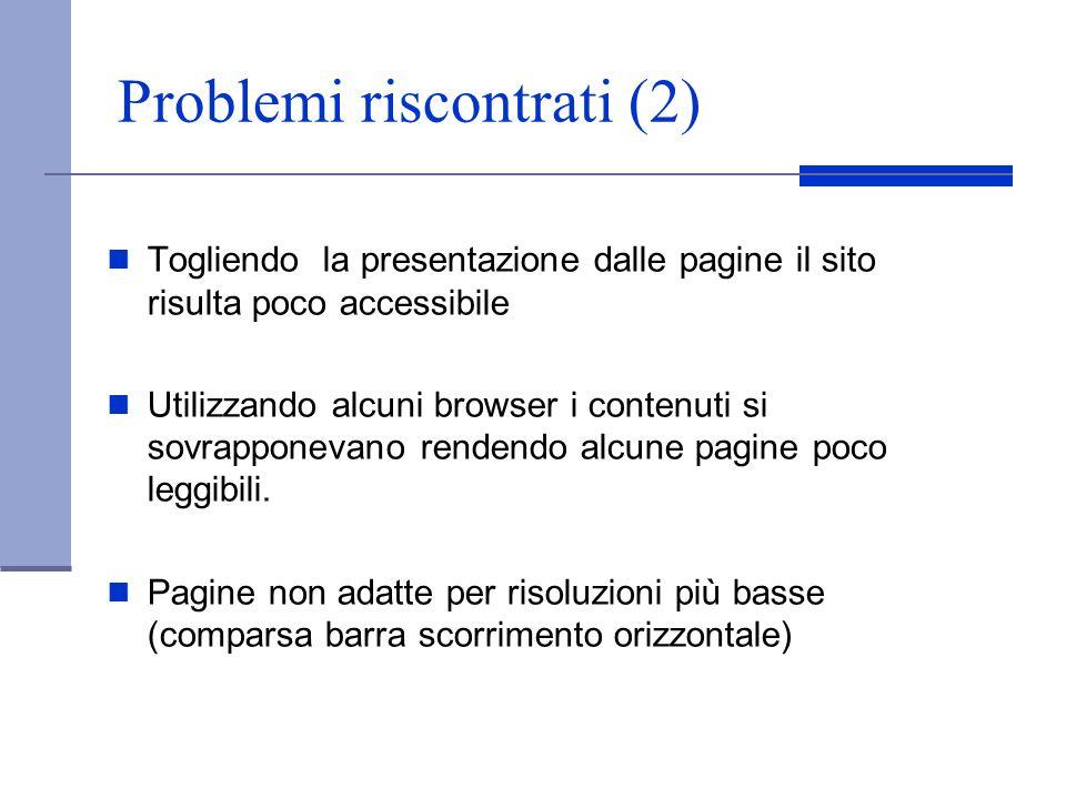 Problemi riscontrati (2) Togliendo la presentazione dalle pagine il sito risulta poco accessibile Utilizzando alcuni browser i contenuti si sovrappone