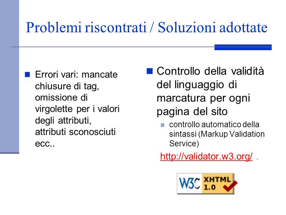Problemi riscontrati / Soluzioni adottate Controllo della validità del linguaggio di marcatura per ogni pagina del sito controllo automatico della sin