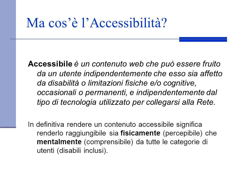 Ma cosè lAccessibilità? Accessibile è un contenuto web che può essere fruito da un utente indipendentemente che esso sia affetto da disabilità o limit