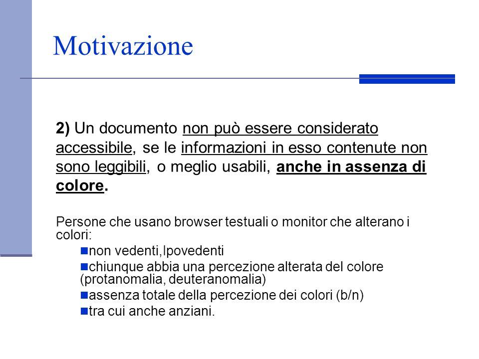 Motivazione 2) Un documento non può essere considerato accessibile, se le informazioni in esso contenute non sono leggibili, o meglio usabili, anche i