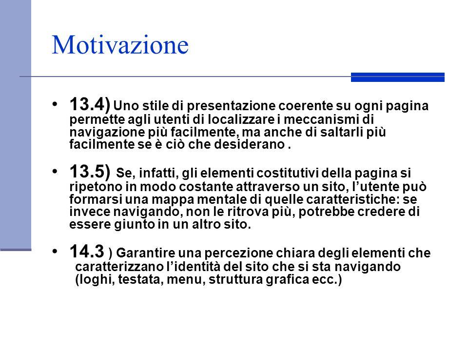 Motivazione 13.4) Uno stile di presentazione coerente su ogni pagina permette agli utenti di localizzare i meccanismi di navigazione più facilmente, m