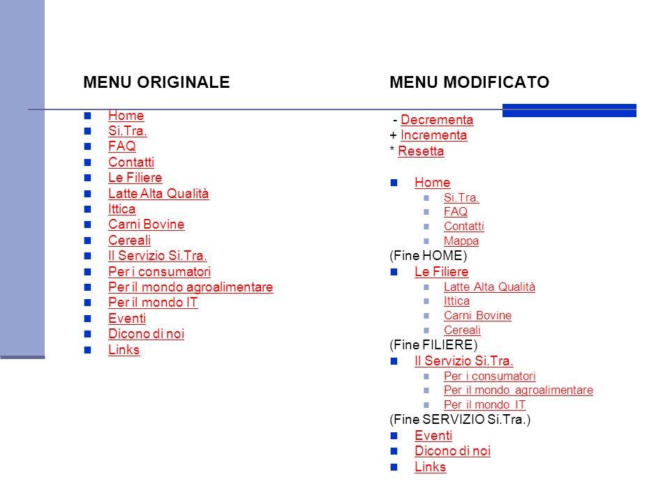 MENU MODIFICATO - DecrementaDecrementa + IncrementaIncrementa * ResettaResetta Home Si.Tra. FAQ Contatti Mappa (Fine HOME) Le Filiere Latte Alta Quali