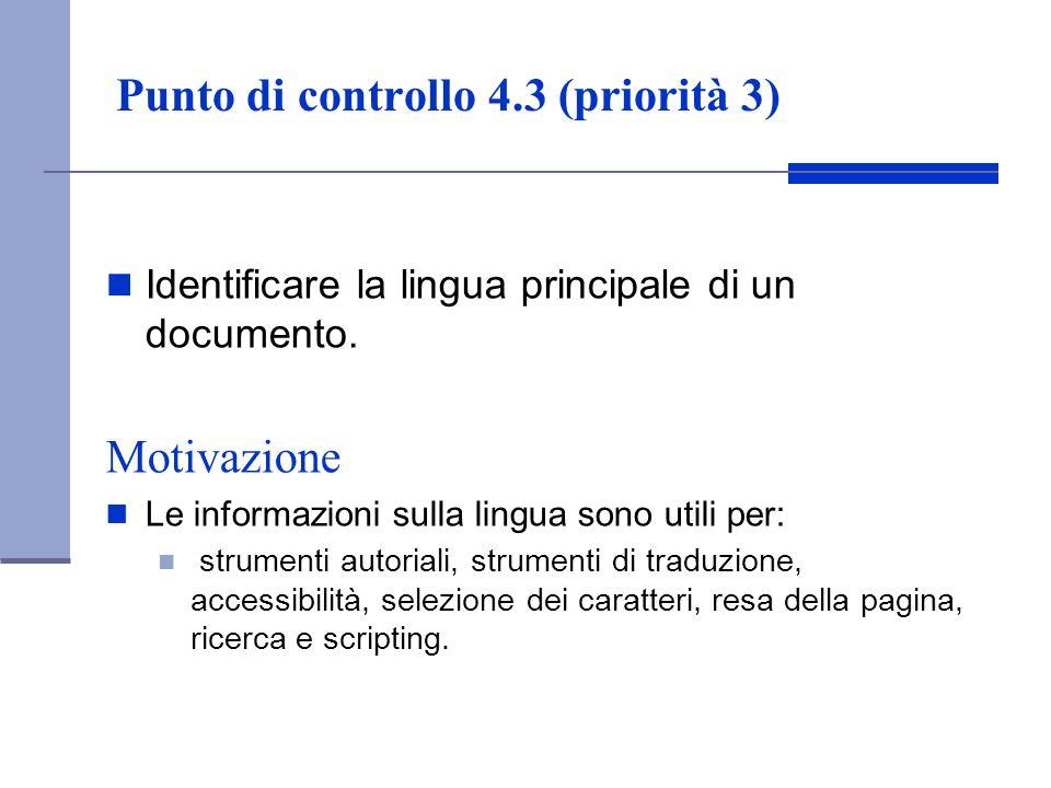 Punto di controllo 4.3 (priorità 3) Identificare la lingua principale di un documento. Motivazione Le informazioni sulla lingua sono utili per: strume