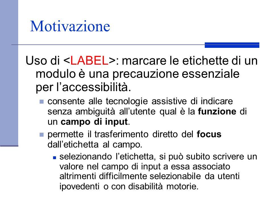 Motivazione Uso di : marcare le etichette di un modulo è una precauzione essenziale per laccessibilità. consente alle tecnologie assistive di indicare