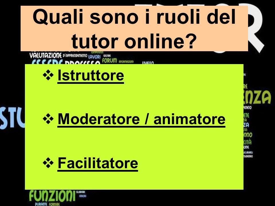 Quali sono i ruoli del tutor online? Istruttore Moderatore / animatore Facilitatore