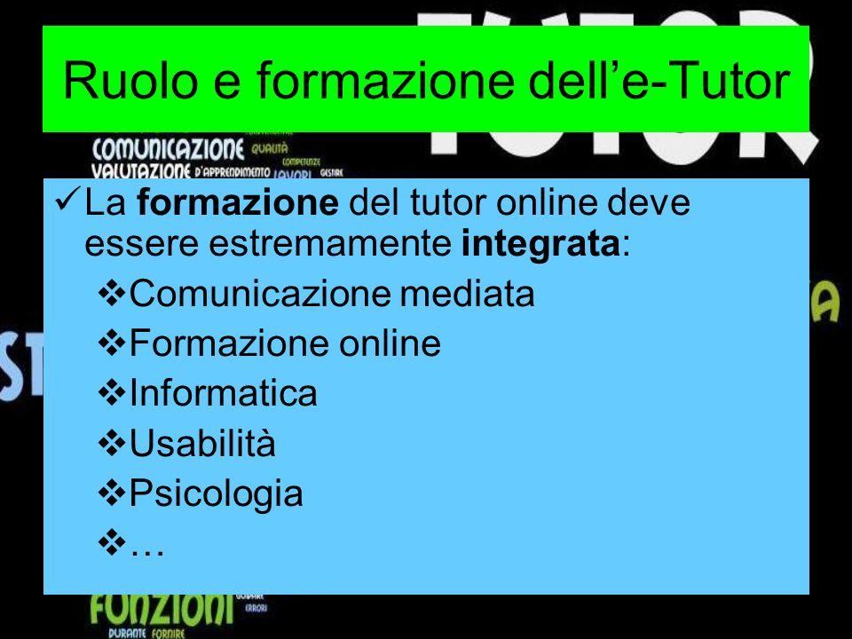 Ruolo e formazione delle-Tutor La formazione del tutor online deve essere estremamente integrata: Comunicazione mediata Formazione online Informatica Usabilità Psicologia …