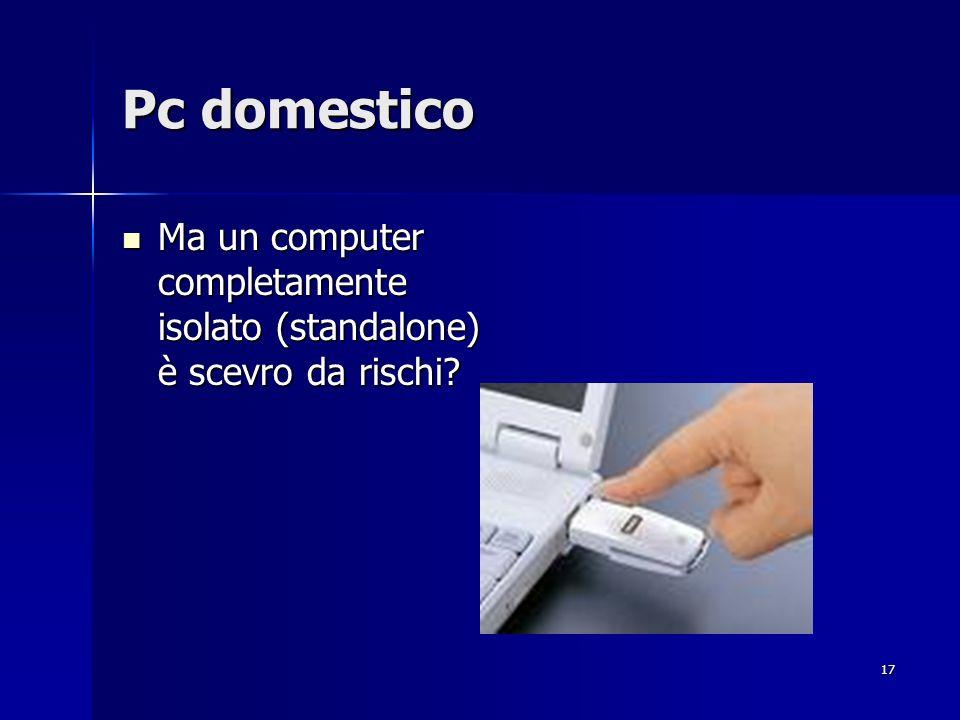17 Pc domestico Ma un computer completamente isolato (standalone) è scevro da rischi? Ma un computer completamente isolato (standalone) è scevro da ri