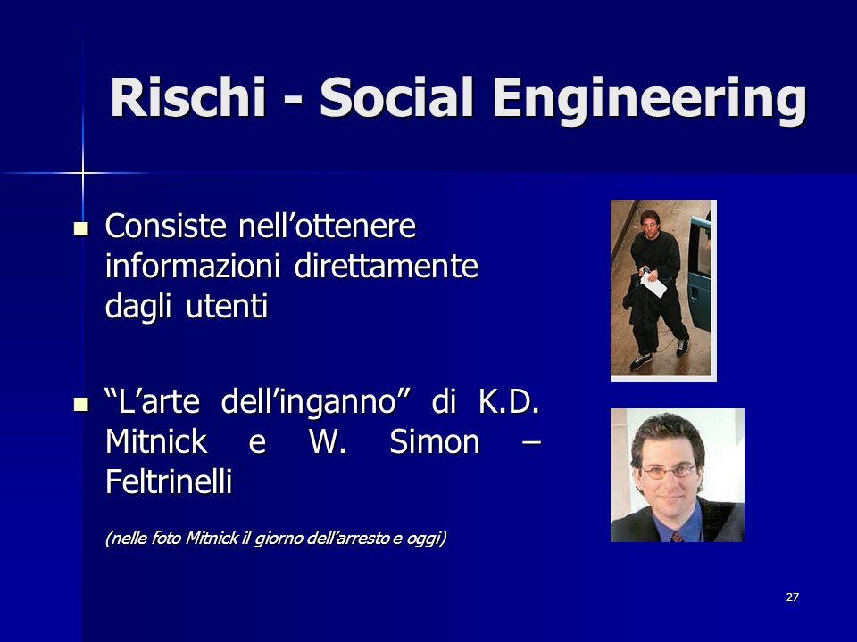 27 Rischi - Social Engineering Consiste nellottenere informazioni direttamente dagli utenti Consiste nellottenere informazioni direttamente dagli uten
