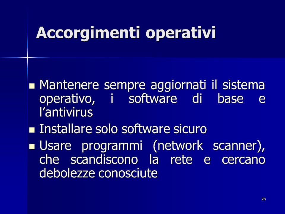 28 Accorgimenti operativi Mantenere sempre aggiornati il sistema operativo, i software di base e lantivirus Mantenere sempre aggiornati il sistema ope